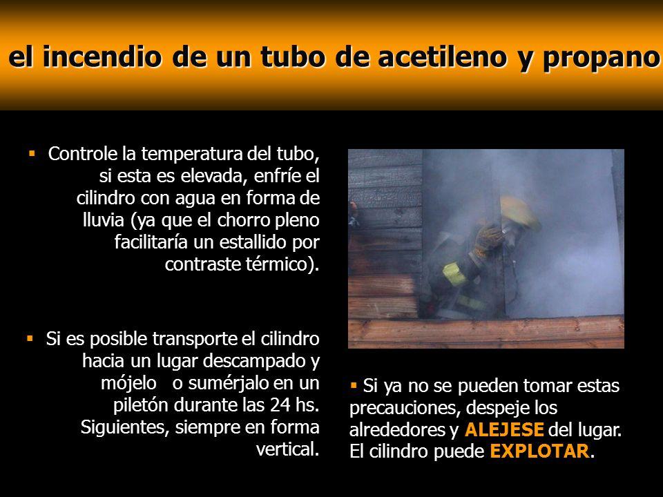 el incendio de un tubo de acetileno y propano el incendio de un tubo de acetileno y propano Controle la temperatura del tubo, si esta es elevada, enfr