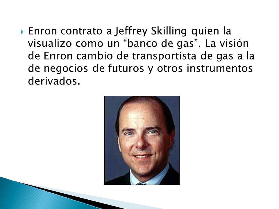 Enron contrato a Jeffrey Skilling quien la visualizo como un banco de gas.