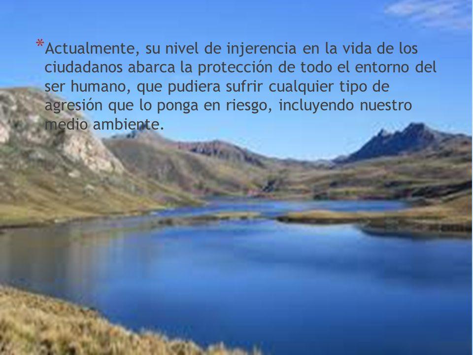 * Actualmente, su nivel de injerencia en la vida de los ciudadanos abarca la protección de todo el entorno del ser humano, que pudiera sufrir cualquier tipo de agresión que lo ponga en riesgo, incluyendo nuestro medio ambiente.