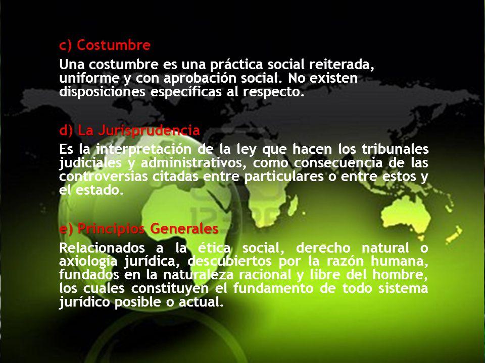 c) Costumbre Una costumbre es una práctica social reiterada, uniforme y con aprobación social.