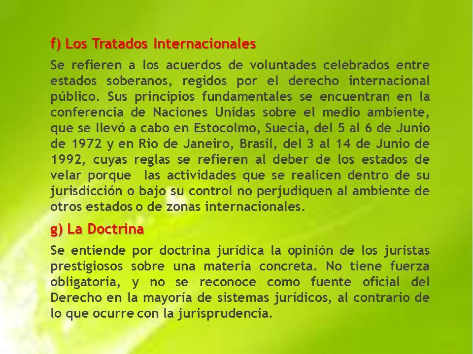 f) Los Tratados Internacionales Se refieren a los acuerdos de voluntades celebrados entre estados soberanos, regidos por el derecho internacional público.