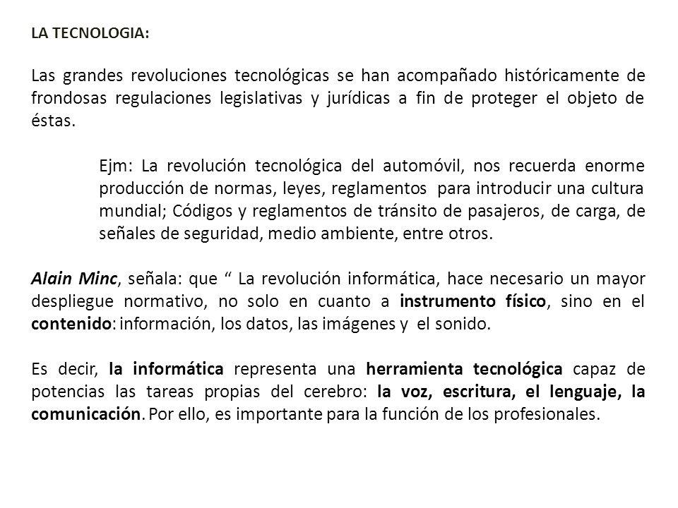 LA TECNOLOGIA: Las grandes revoluciones tecnológicas se han acompañado históricamente de frondosas regulaciones legislativas y jurídicas a fin de prot