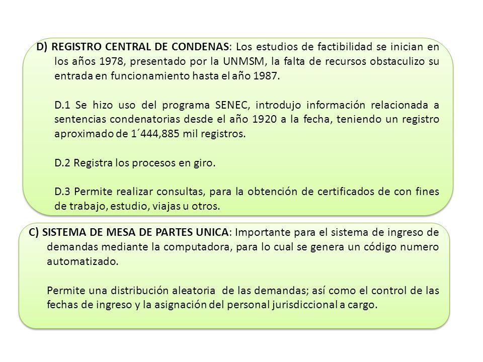 D) REGISTRO CENTRAL DE CONDENAS: Los estudios de factibilidad se inician en los años 1978, presentado por la UNMSM, la falta de recursos obstaculizo s