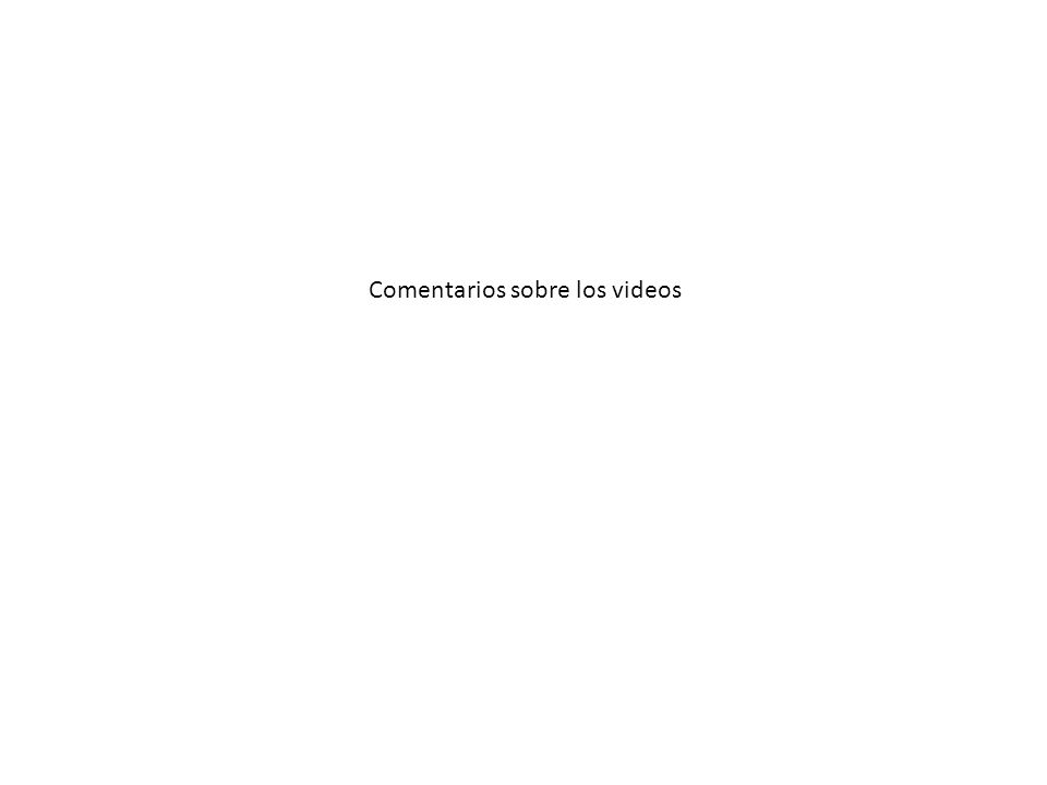 Comentarios sobre los videos