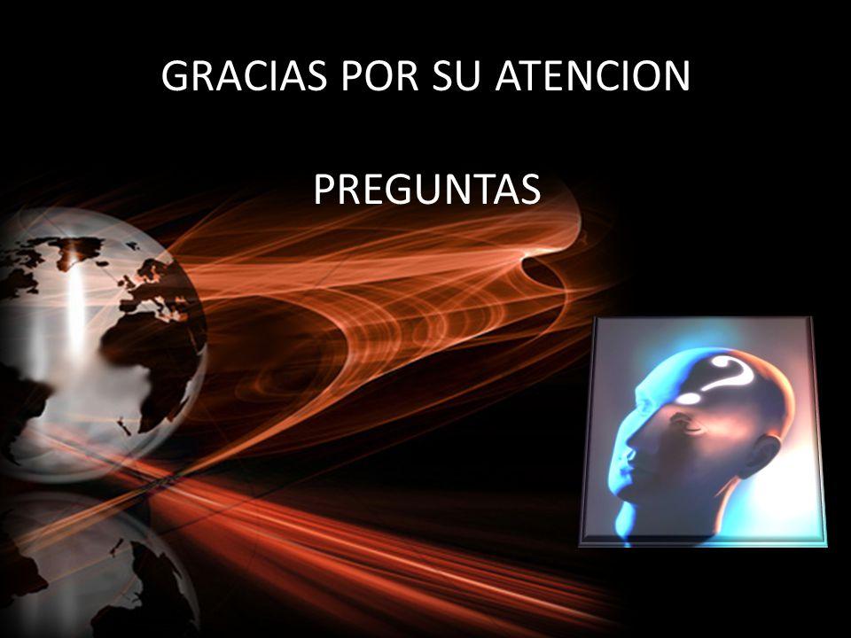 GRACIAS POR SU ATENCION PREGUNTAS