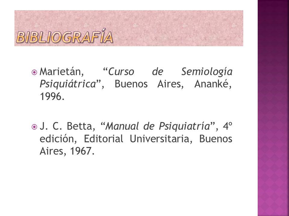 Marietán, Curso de Semiología Psiquiátrica, Buenos Aires, Ananké, 1996. J. C. Betta, Manual de Psiquiatría, 4º edición, Editorial Universitaria, Bueno