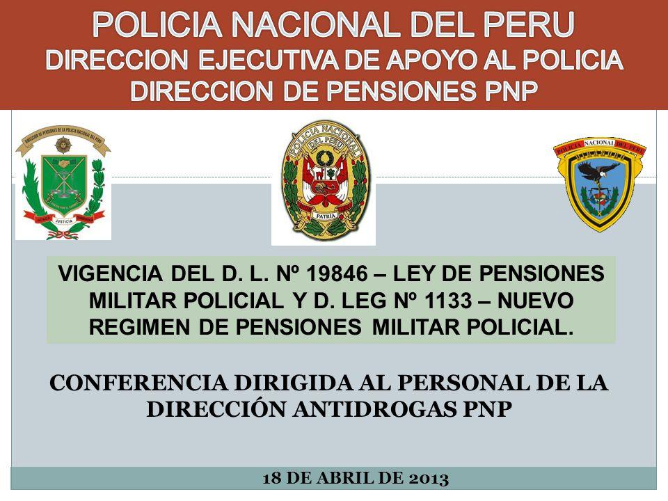 VIGENCIA DEL D. L. Nº 19846 – LEY DE PENSIONES MILITAR POLICIAL Y D. LEG Nº 1133 – NUEVO REGIMEN DE PENSIONES MILITAR POLICIAL. CONFERENCIA DIRIGIDA A