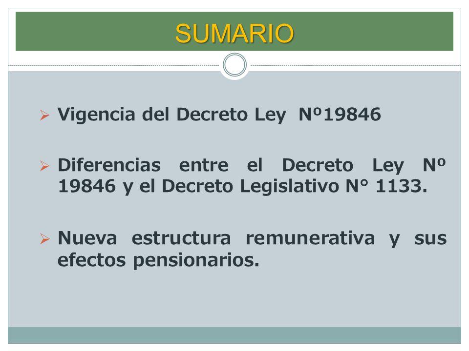 SUMARIO Vigencia del Decreto Ley Nº19846 Diferencias entre el Decreto Ley Nº 19846 y el Decreto Legislativo N° 1133. Nueva estructura remunerativa y s