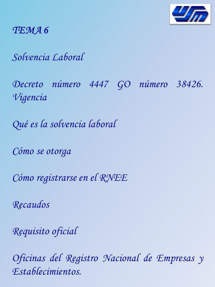 TEMA 6 Solvencia Laboral Decreto número 4447 GO número 38426. Vigencia Qué es la solvencia laboral Cómo se otorga Cómo registrarse en el RNEE Recaudos