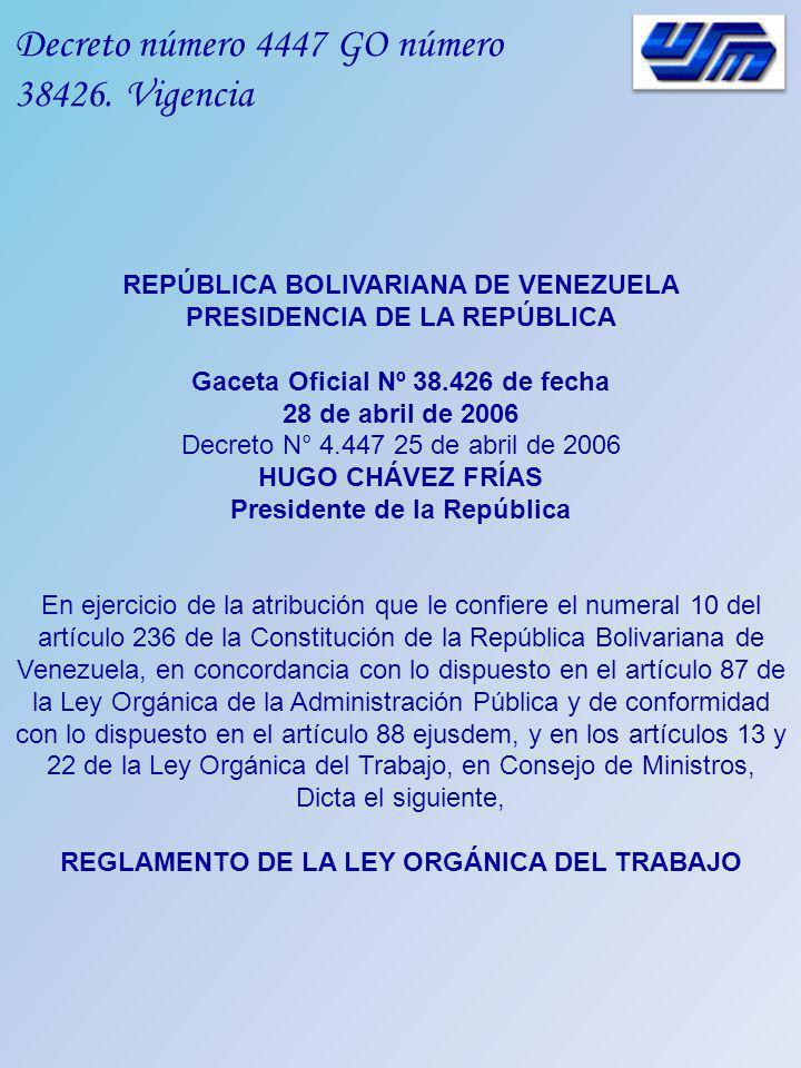 Decreto número 4447 GO número 38426. Vigencia REPÚBLICA BOLIVARIANA DE VENEZUELA PRESIDENCIA DE LA REPÚBLICA Gaceta Oficial Nº 38.426 de fecha 28 de a