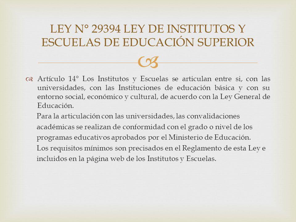 Artículo 14° Los Institutos y Escuelas se articulan entre si, con las universidades, con las Instituciones de educación básica y con su entorno social, económico y cultural, de acuerdo con la Ley General de Educación.