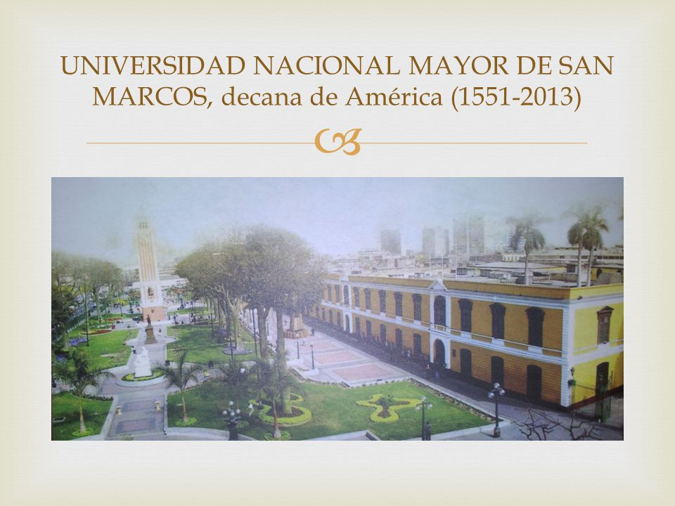 UNIVERSIDAD NACIONAL MAYOR DE SAN MARCOS, decana de América (1551-2013)