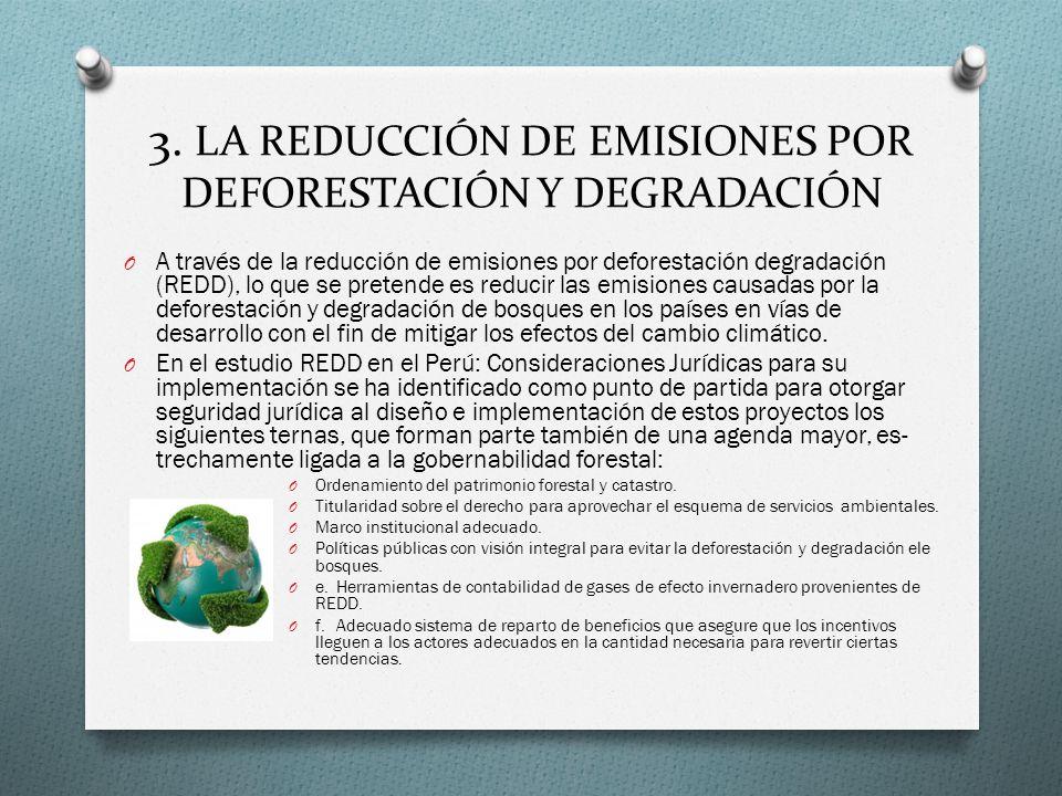 3. LA REDUCCIÓN DE EMISIONES POR DEFORESTACIÓN Y DEGRADACIÓN O A través de la reducción de emisiones por deforestación degradación (REDD), lo que se p