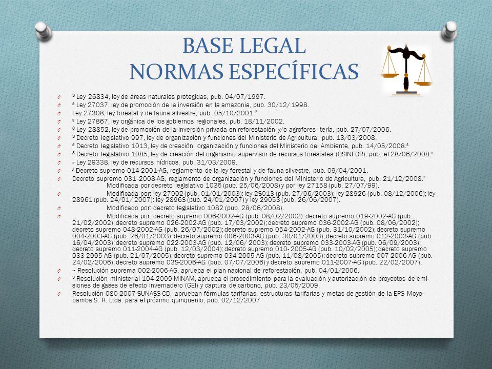 BASE LEGAL NORMAS ESPECÍFICAS O 3 Ley 26834, ley de áreas naturales protegidas, pub. 04/07/1997. O a Ley 27037, ley de promoción de la inversión en