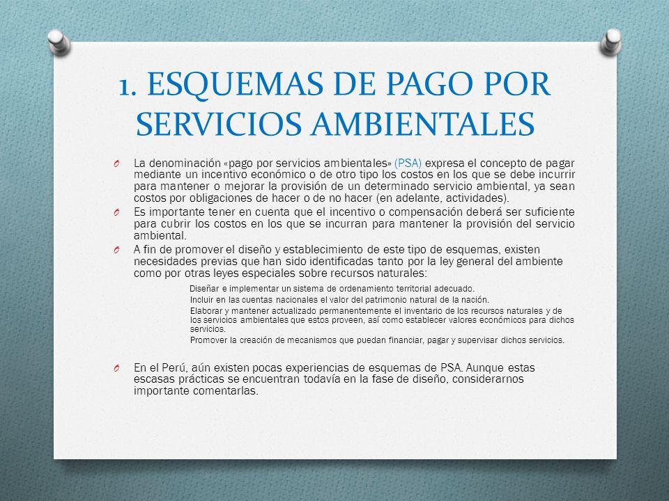 1. ESQUEMAS DE PAGO POR SERVICIOS AMBIENTALES O La denominación «pago por servicios ambientales» (PSA) expresa el concepto de pagar mediante un incen