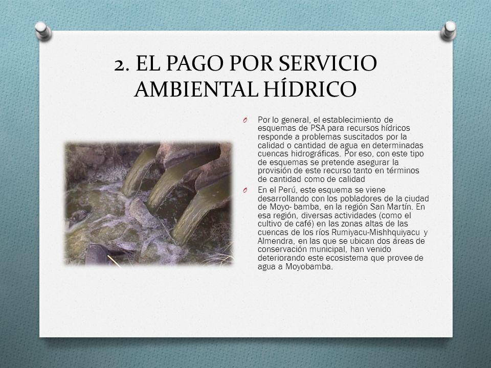 2. EL PAGO POR SERVICIO AMBIENTAL HÍDRICO O Por lo general, el establecimiento de esquemas de PSA para recursos hídricos responde a problemas suscita