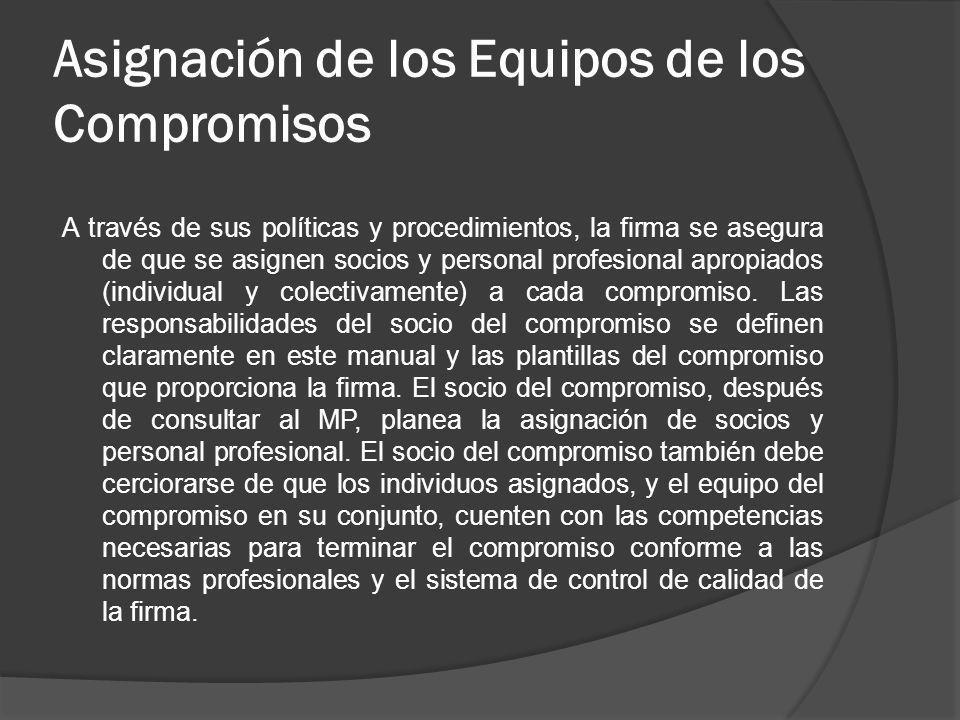 Asignación de los Equipos de los Compromisos A través de sus políticas y procedimientos, la firma se asegura de que se asignen socios y personal profe
