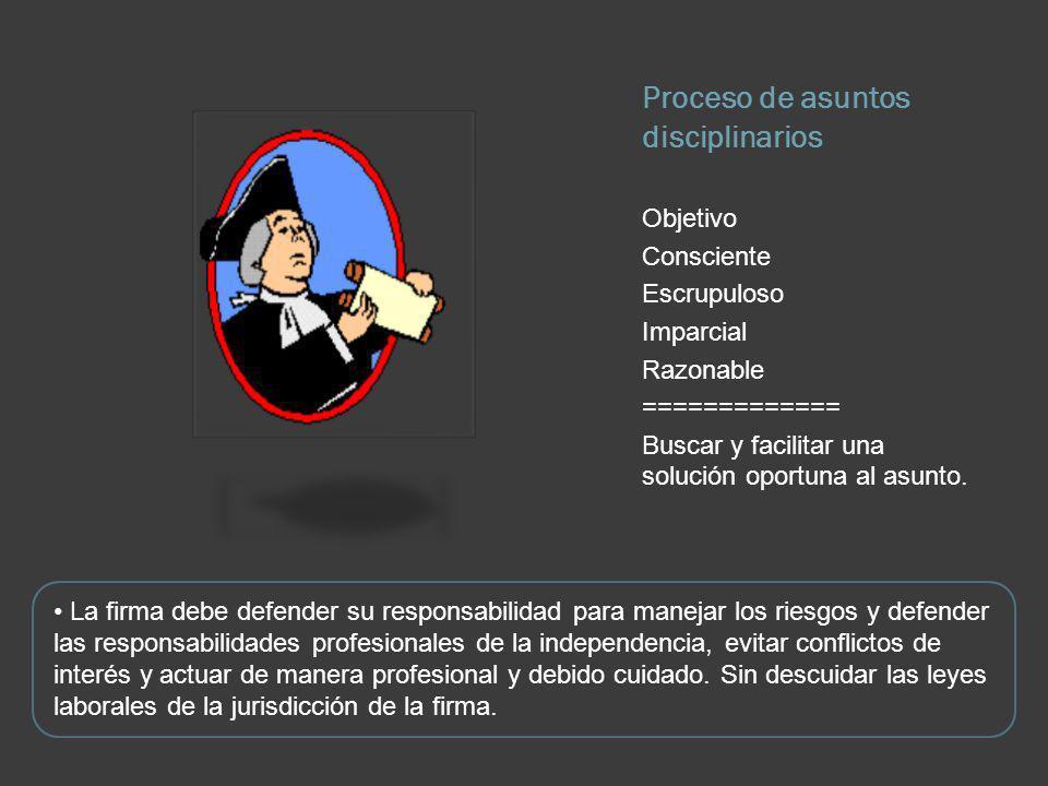 Proceso de asuntos disciplinarios Objetivo Consciente Escrupuloso Imparcial Razonable ============= Buscar y facilitar una solución oportuna al asunto