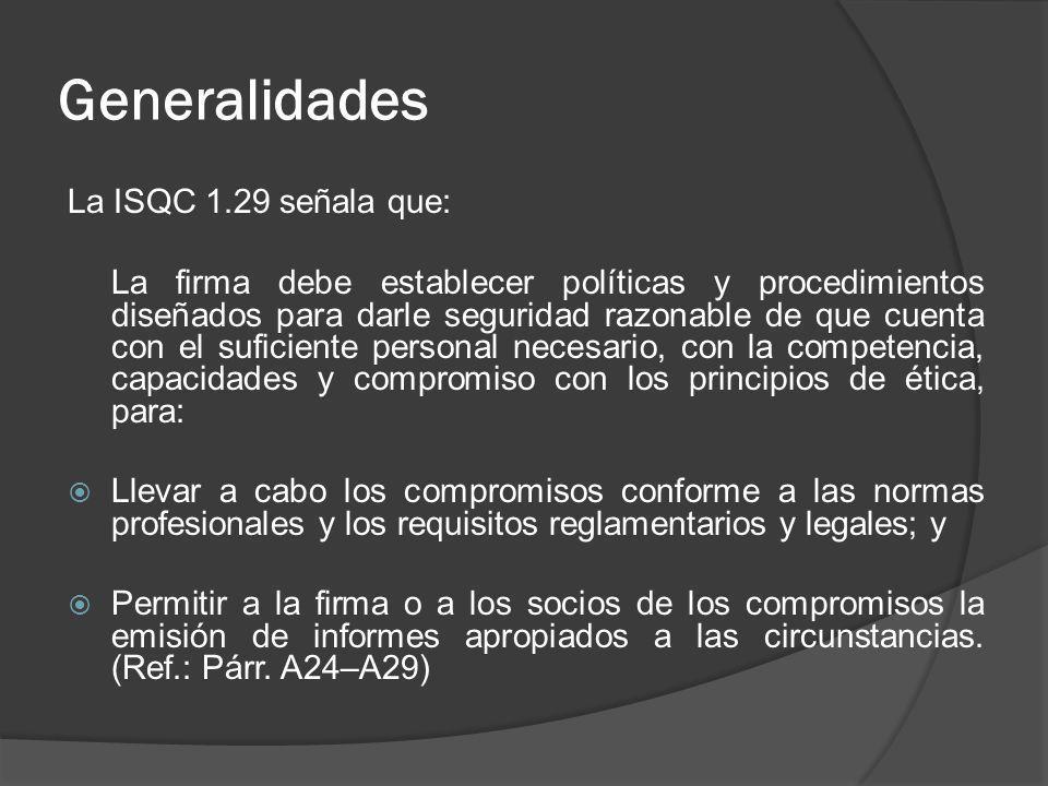 Generalidades La ISQC 1.29 señala que: La firma debe establecer políticas y procedimientos diseñados para darle seguridad razonable de que cuenta con