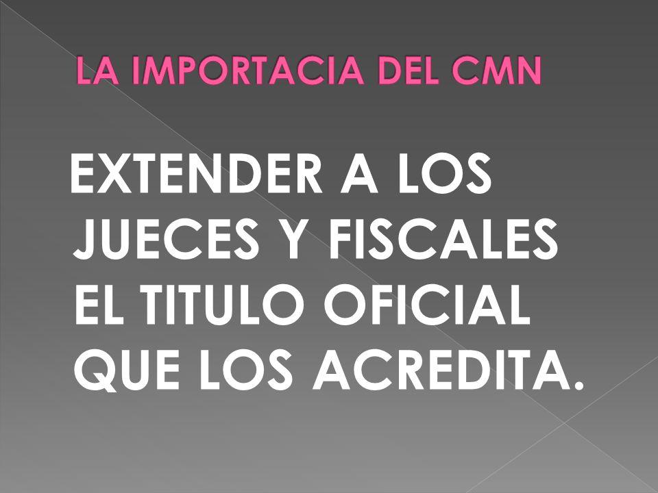EXTENDER A LOS JUECES Y FISCALES EL TITULO OFICIAL QUE LOS ACREDITA.