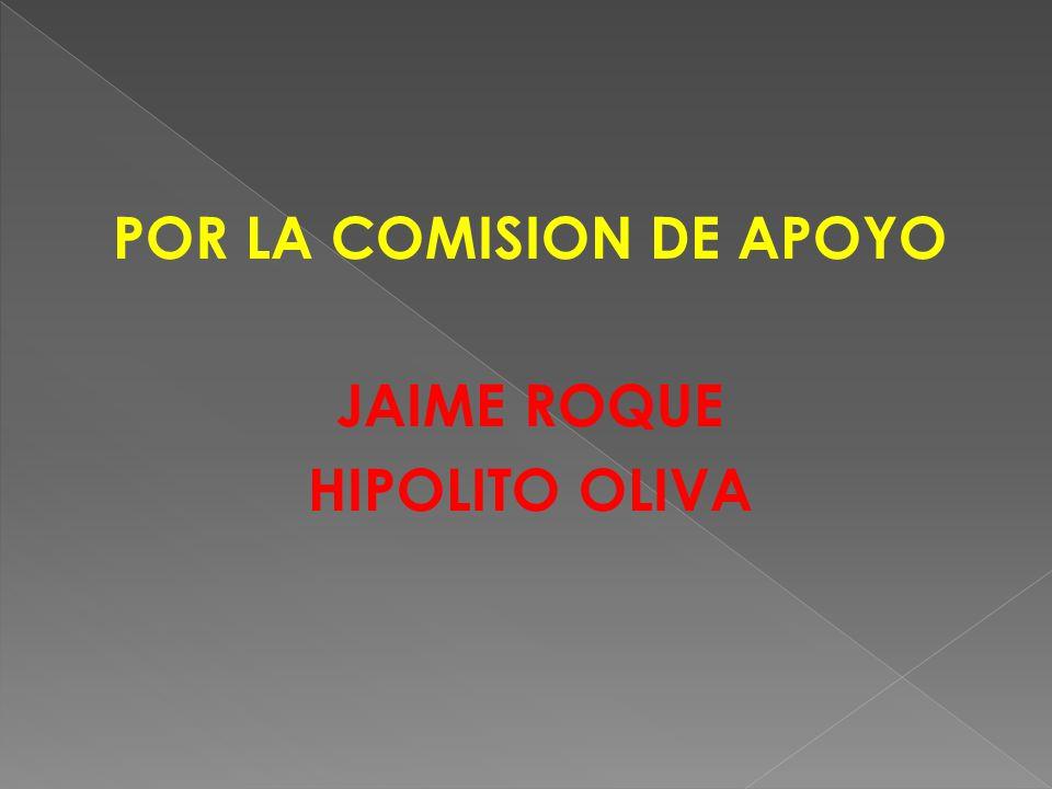 POR LA COMISION DE APOYO JAIME ROQUE HIPOLITO OLIVA