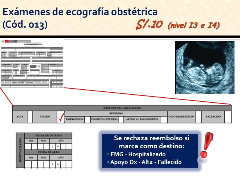 Se rechaza reembolso si marca como destino: EMG - Hospitalizado Apoyo Dx - Alta - Fallecido