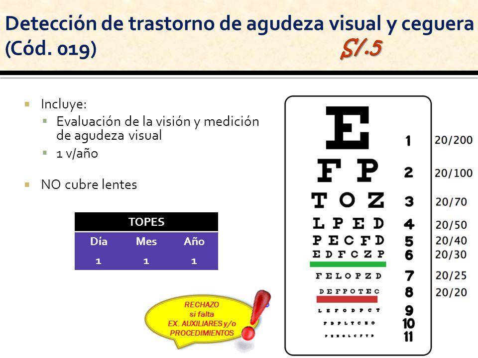 Incluye: Evaluación de la visión y medición de agudeza visual 1 v/año NO cubre lentes RECHAZO si falta EX. AUXILIARES y/o PROCEDIMIENTOS RECHAZO si fa