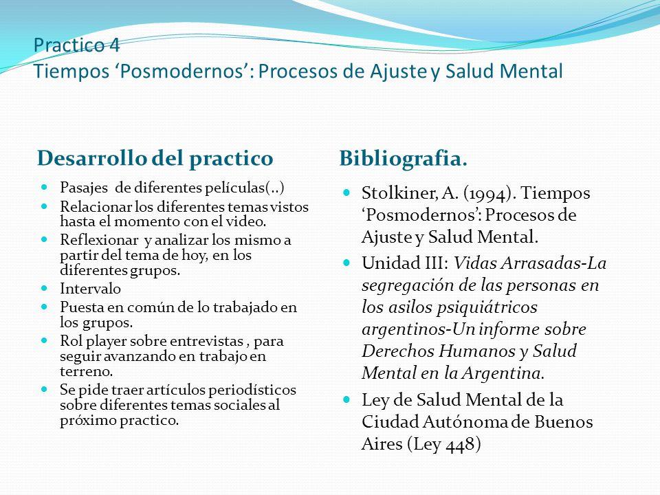 Practico 4 Tiempos Posmodernos: Procesos de Ajuste y Salud Mental Desarrollo del practico Bibliografia. Pasajes de diferentes películas(..) Relacionar