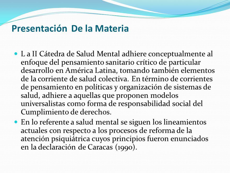 Presentación De la Materia L a II Cátedra de Salud Mental adhiere conceptualmente al enfoque del pensamiento sanitario crítico de particular desarroll