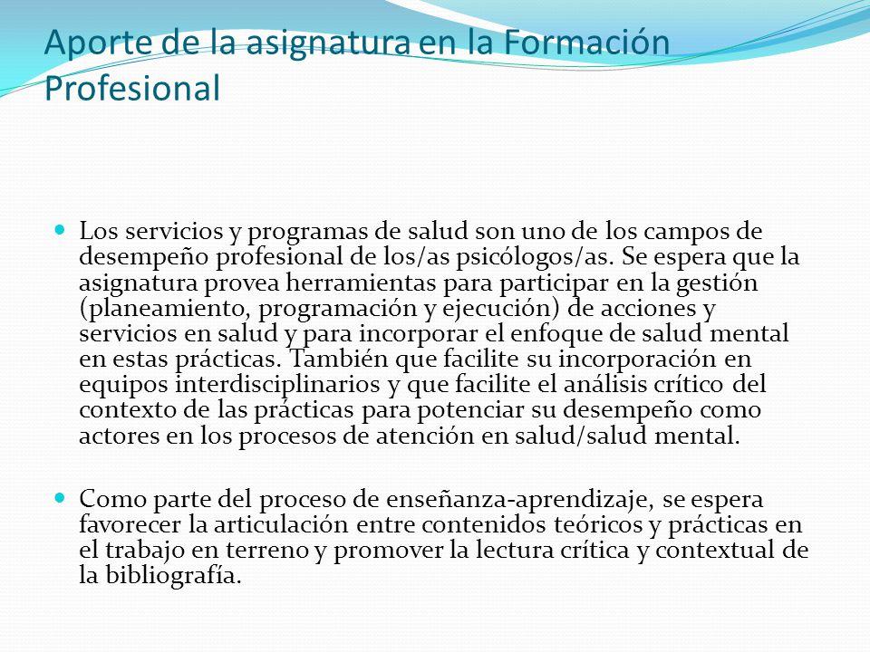 Aporte de la asignatura en la Formación Profesional Los servicios y programas de salud son uno de los campos de desempeño profesional de los/as psicólogos/as.
