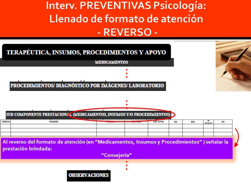… … Al reverso del formato de atención (en Medicamentos, Insumos y Procedimientos ) señalar la prestación brindada: Consejería …