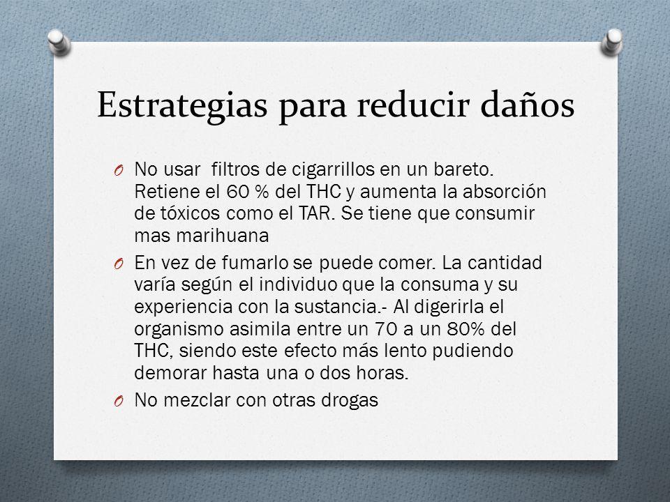 Estrategias para reducir daños O No usar filtros de cigarrillos en un bareto. Retiene el 60 % del THC y aumenta la absorción de tóxicos como el TAR. S