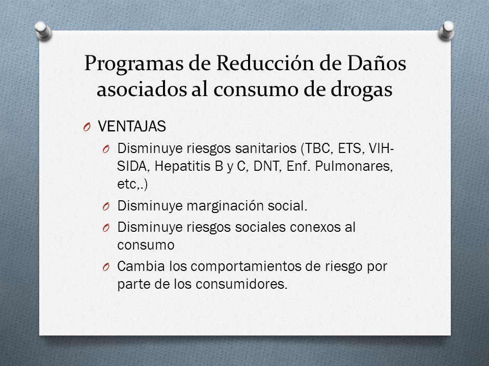 Programas de Reducción de Daños asociados al consumo de drogas O VENTAJAS O Disminuye riesgos sanitarios (TBC, ETS, VIH- SIDA, Hepatitis B y C, DNT, E