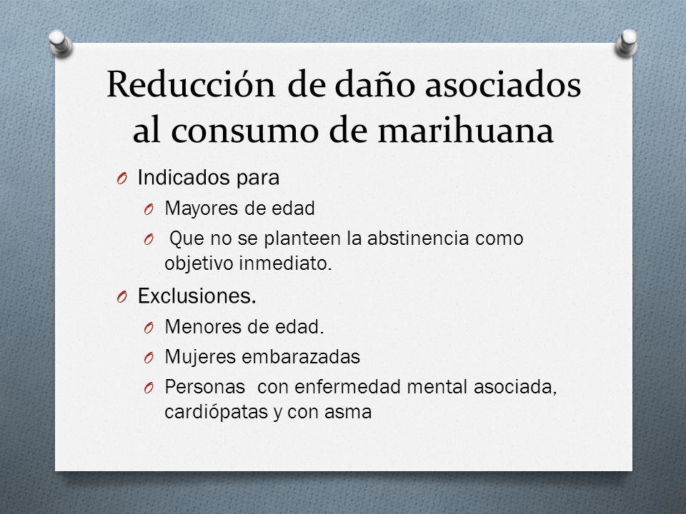 Reducción de daño asociados al consumo de marihuana O Indicados para O Mayores de edad O Que no se planteen la abstinencia como objetivo inmediato. O