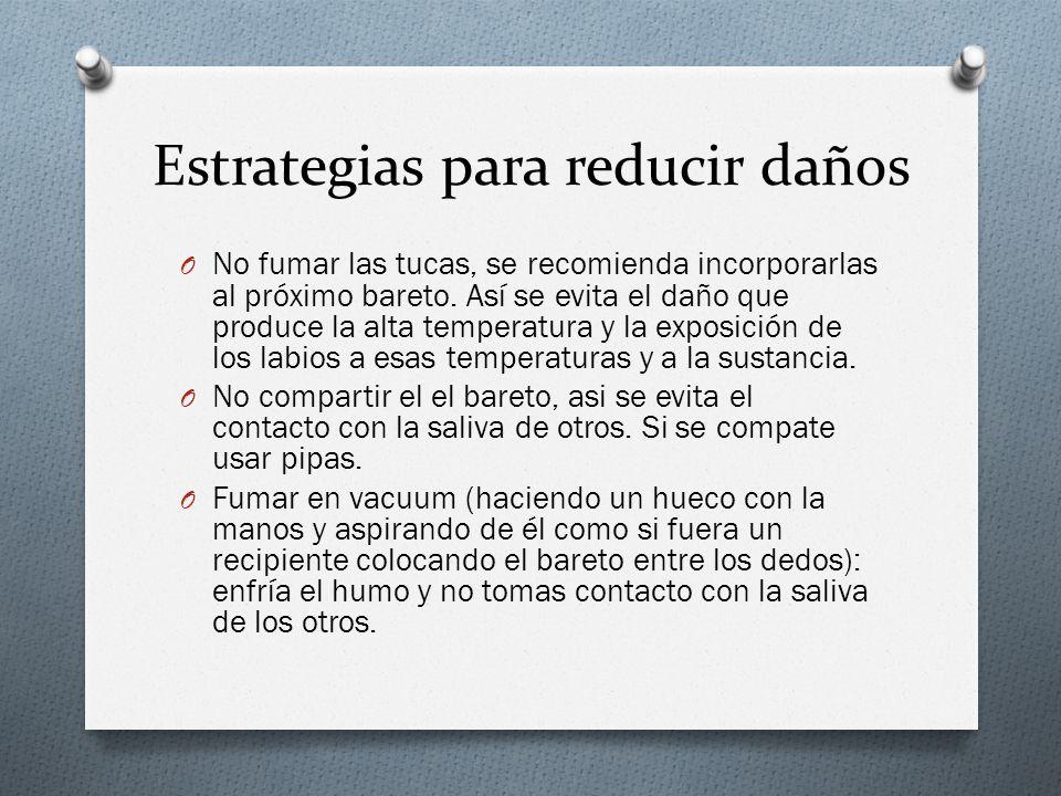 Estrategias para reducir daños O No fumar las tucas, se recomienda incorporarlas al próximo bareto. Así se evita el daño que produce la alta temperatu