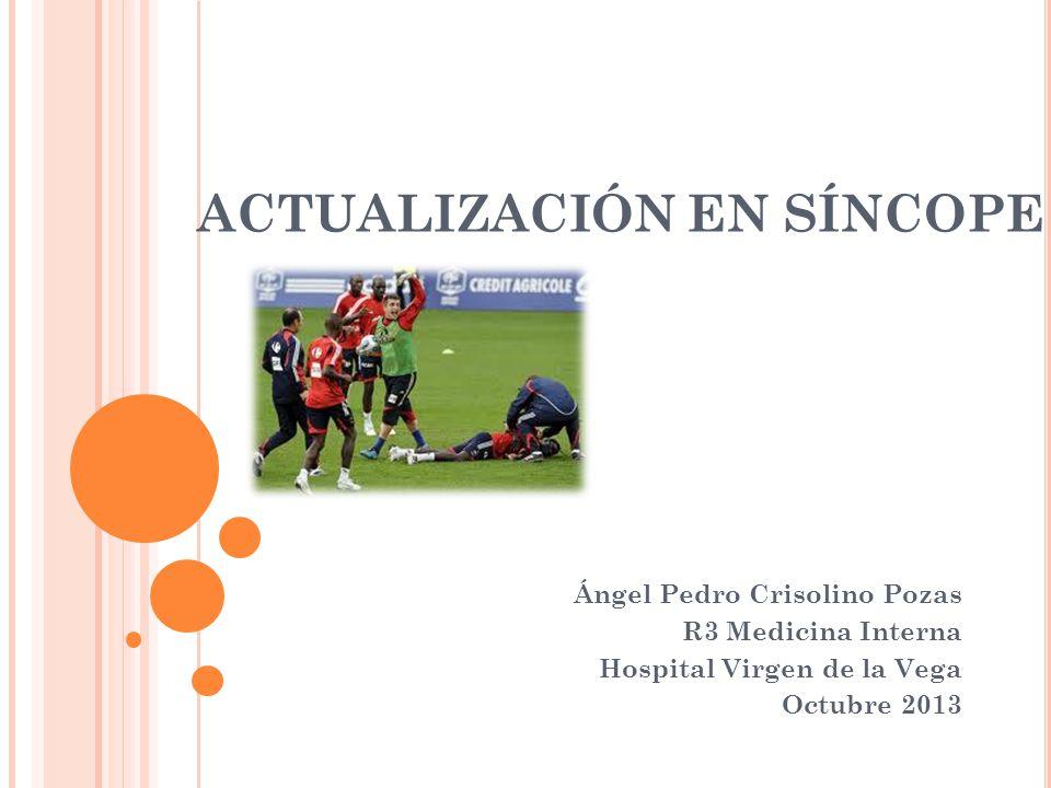 ACTUALIZACIÓN EN SÍNCOPE Ángel Pedro Crisolino Pozas R3 Medicina Interna Hospital Virgen de la Vega Octubre 2013