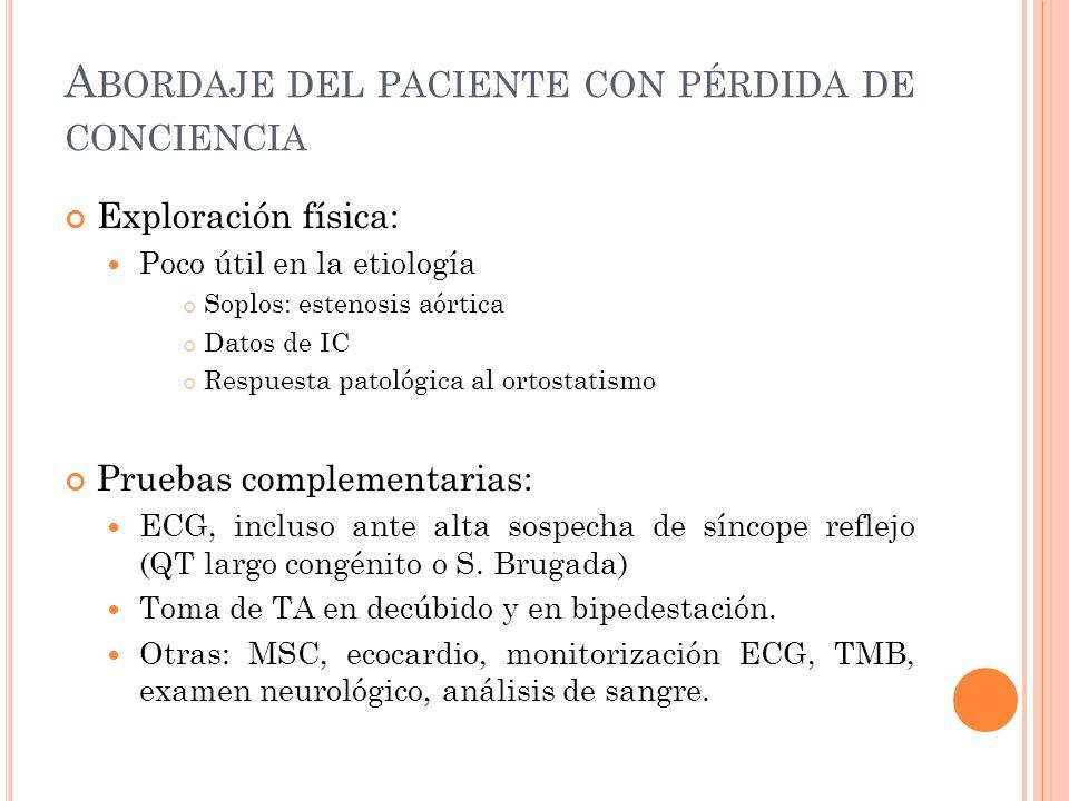 A BORDAJE DEL PACIENTE CON PÉRDIDA DE CONCIENCIA Exploración física: Poco útil en la etiología Soplos: estenosis aórtica Datos de IC Respuesta patológ