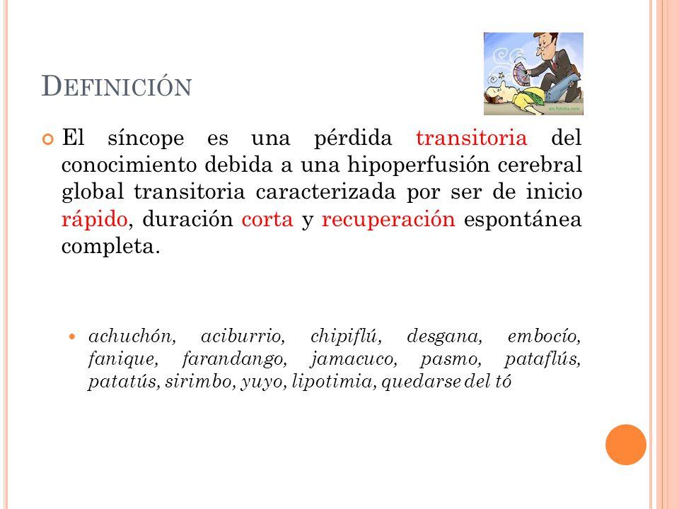 D EFINICIÓN El síncope es una pérdida transitoria del conocimiento debida a una hipoperfusión cerebral global transitoria caracterizada por ser de ini