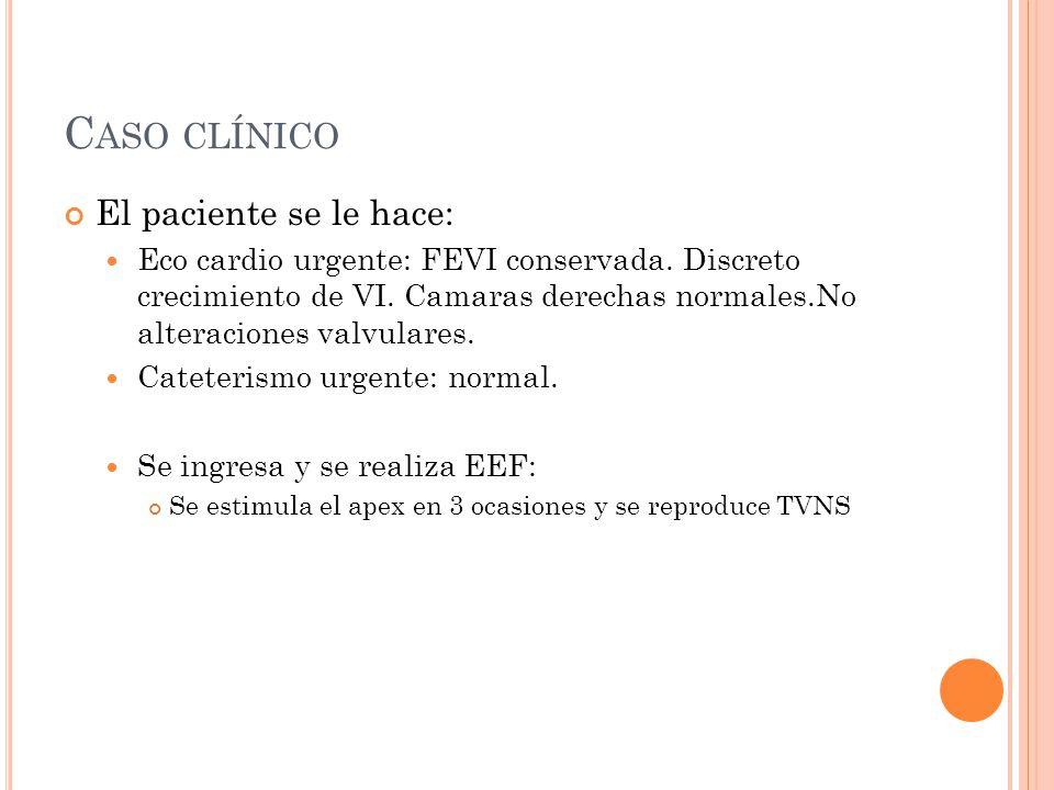 C ASO CLÍNICO El paciente se le hace: Eco cardio urgente: FEVI conservada. Discreto crecimiento de VI. Camaras derechas normales.No alteraciones valvu