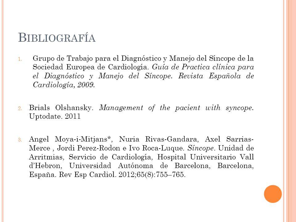 B IBLIOGRAFÍA 1. Grupo de Trabajo para el Diagnóstico y Manejo del Síncope de la Sociedad Europea de Cardiología. Guía de Practica clínica para el Dia