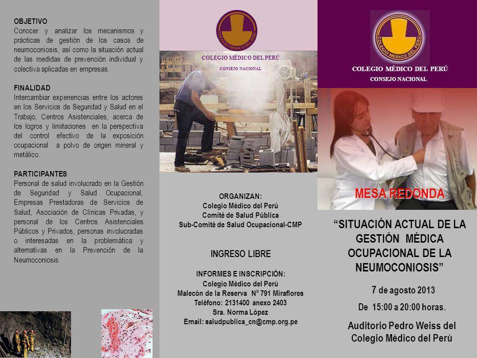 COLEGIO MÉDICO DEL PERÚ CONSEJO NACIONAL MESA REDONDA SITUACIÓN ACTUAL DE LA GESTIÓN MÉDICA OCUPACIONAL DE LA NEUMOCONIOSIS 7 de agosto 2013 De 15:00