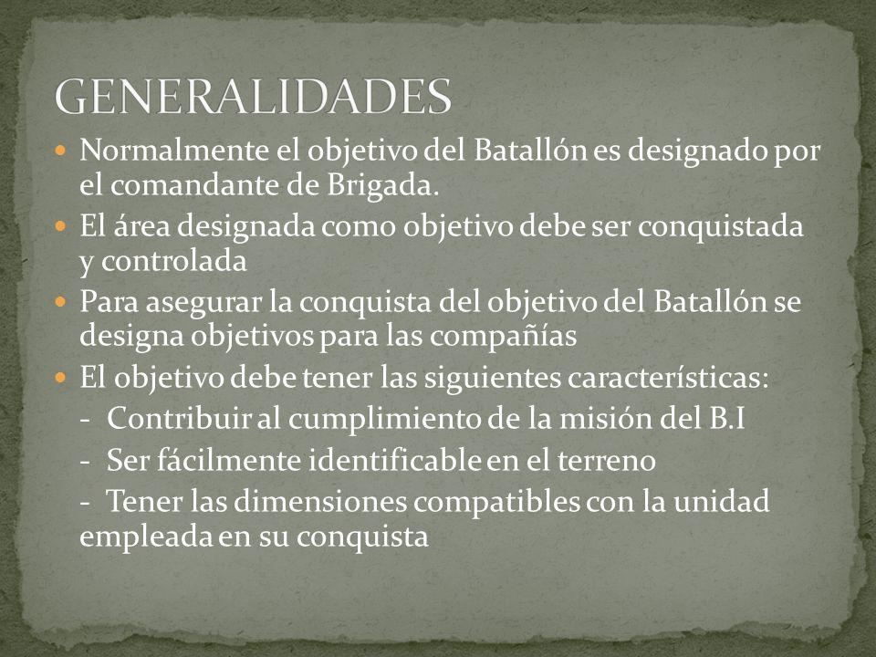 Normalmente el objetivo del Batallón es designado por el comandante de Brigada. El área designada como objetivo debe ser conquistada y controlada Para