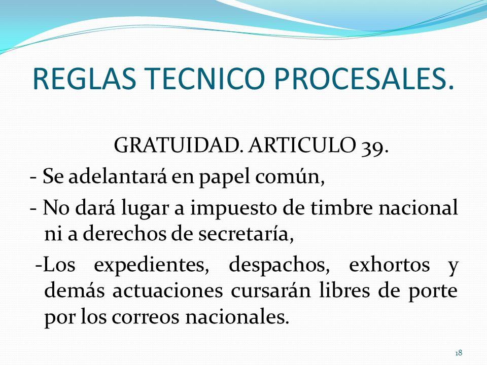 REGLAS TECNICO PROCESALES.GRATUIDAD. ARTICULO 39.
