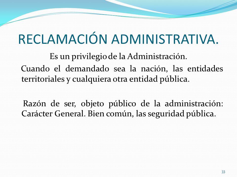 RECLAMACIÓN ADMINISTRATIVA.Es un privilegio de la Administración.