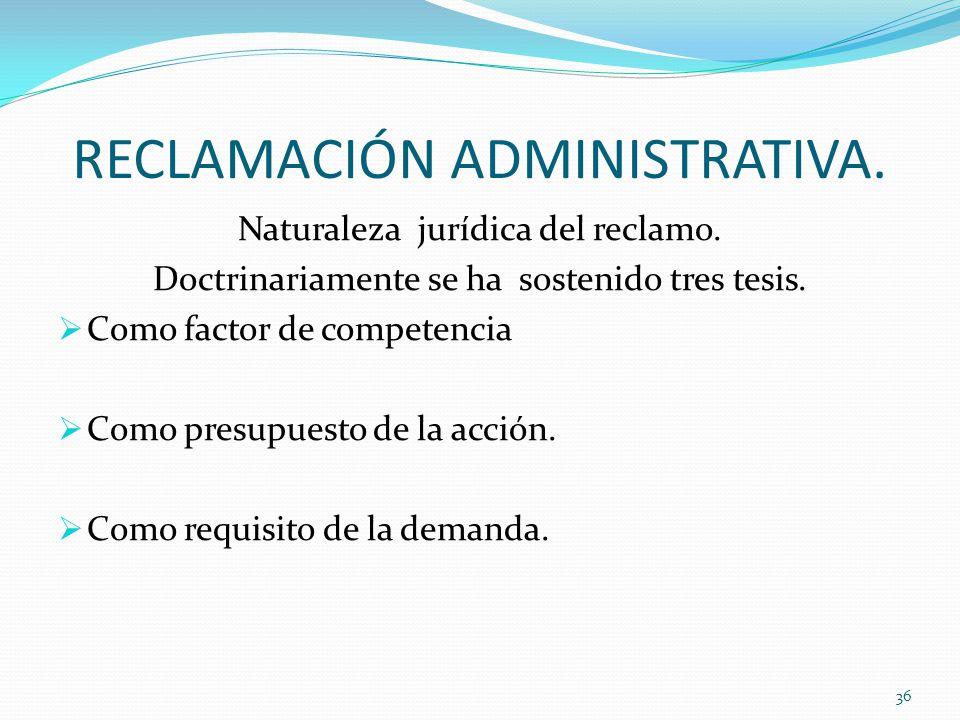 RECLAMACIÓN ADMINISTRATIVA.Naturaleza jurídica del reclamo.