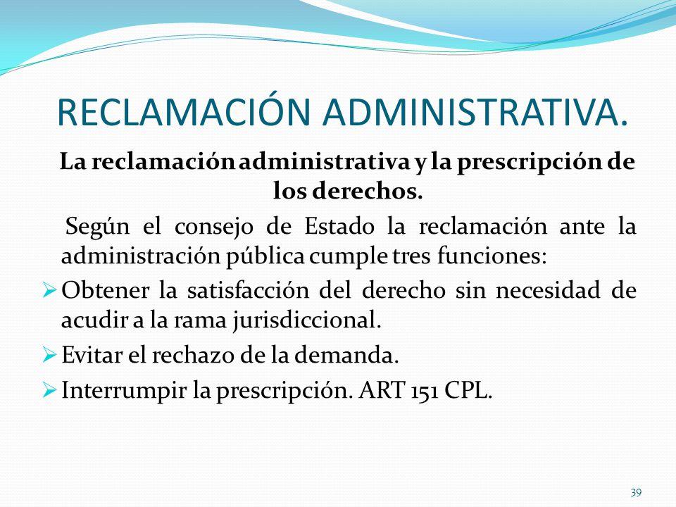 RECLAMACIÓN ADMINISTRATIVA.La reclamación administrativa y la prescripción de los derechos.