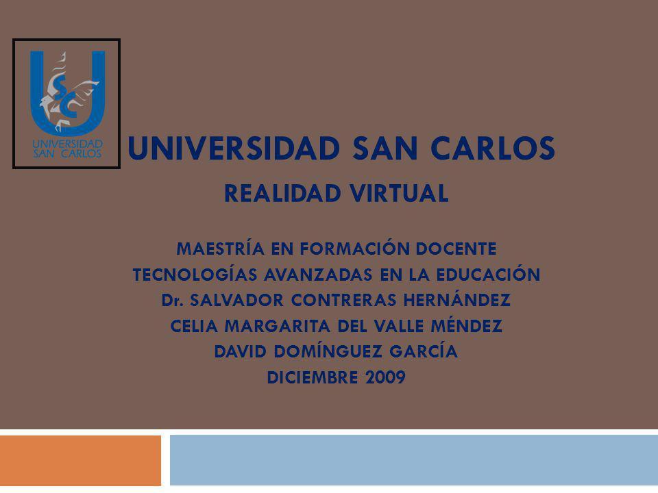 UNIVERSIDAD SAN CARLOS REALIDAD VIRTUAL MAESTRÍA EN FORMACIÓN DOCENTE TECNOLOGÍAS AVANZADAS EN LA EDUCACIÓN Dr. SALVADOR CONTRERAS HERNÁNDEZ CELIA MAR