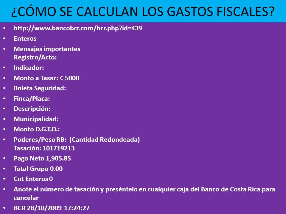 ¿CÓMO SE CALCULAN LOS GASTOS FISCALES? http://www.bancobcr.com/bcr.php?id=439 Enteros Mensajes importantes Registro/Acto: Indicador: Monto a Tasar: ¢