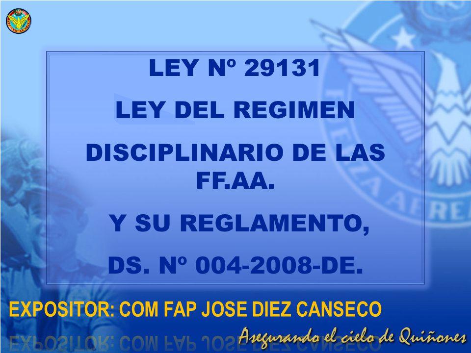 LEY Nº 29131 LEY DEL REGIMEN DISCIPLINARIO DE LAS FF.AA. Y SU REGLAMENTO, DS. Nº 004-2008-DE.