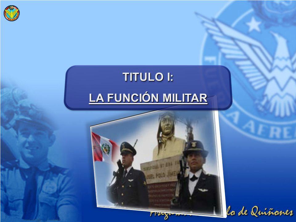 TITULO I: LA FUNCIÓN MILITAR TITULO I: LA FUNCIÓN MILITAR